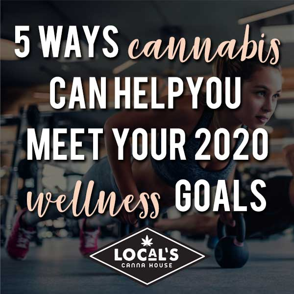 5 ways cannabis can help you meet your 2020 wellness goals
